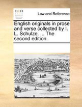 English Originals in Prose and Verse Collected by I. L. Schulze. ... the Second Edition.