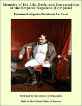 Memoirs of the Life, Exile, and Conversations of the Emperor Napoleon (Complete)
