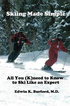 Skiing Made Simple - All You (K)need to Know to Ski Like an Expert