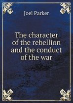 The Character of the Rebellion and the Conduct of the War