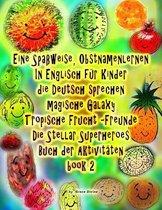 Eine Spa weise, Obstnamenlernen in Englisch F r Kinder Die Deutsch Sprechen Magische Galaxy Tropische Frucht Freunde Die Stellar Superheroes Buch Der Aktivit ten Book 2