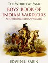 Boys' Book of Indian Warriors / and Heroic Indian Women