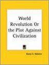 World Revolution Or The Plot Against Civilization