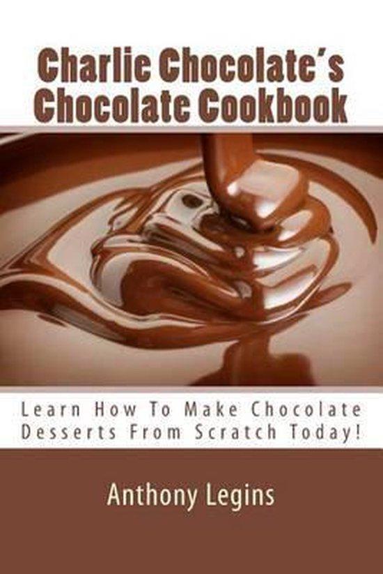 Charlie Chocolate's Chocolate Cookbook