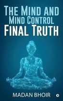 The Mind and Mind Control - Final Truth
