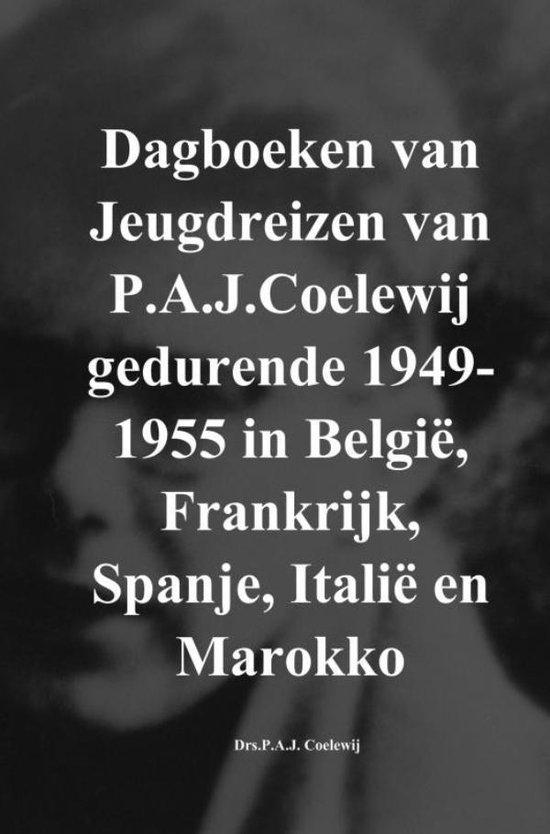 Dagboeken van Jeugdreizen van P.A.J.Coelewij gedurende 1949-1955 in België, Frankrijk, Spanje, Italië en Marokko - Drs.P.A.J. Coelewij   Fthsonline.com