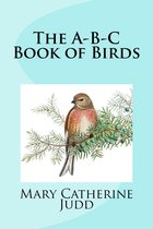 The A-B-C Book of Birds (Illustrated Edition)