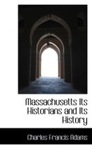 Massachusetts Its Historians and Its History