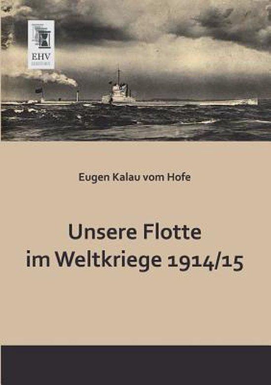 Unsere Flotte Im Weltkriege 1914 -15