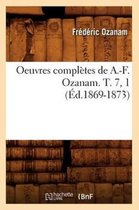 Oeuvres Completes de A.-F. Ozanam. T. 7, 1 (Ed.1869-1873)