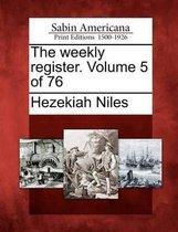 The Weekly Register. Volume 5 of 76