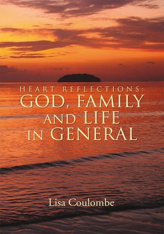 Heart Reflections: God, Family and Life in General