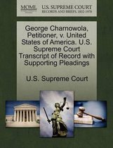 George Charnowola, Petitioner, V. United States of America. U.S. Supreme Court Transcript of Record with Supporting Pleadings