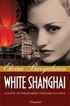 White Shanghai A Novel of the Roaring Twenties in China