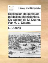 Explication de Quelques M dailles Ph niciennes. Du Cabinet de M. Duane. Par M. L. Dutens.