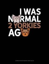 I Was Normal 2 Yorkies Ago