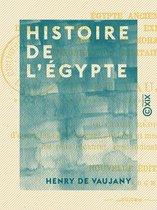 Histoire de l'Égypte - Depuis les temps les plus reculés jusqu'à nos jours