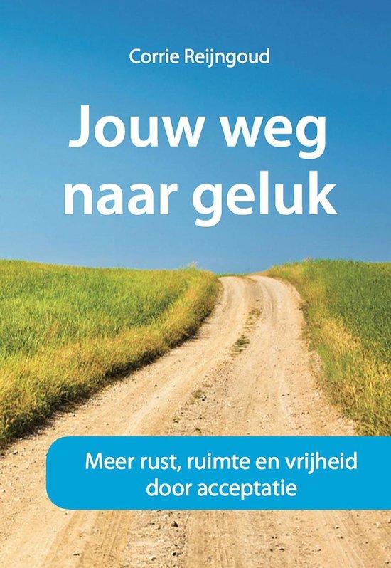 Jouw weg naar geluk - Corrie Reijngoud | Fthsonline.com