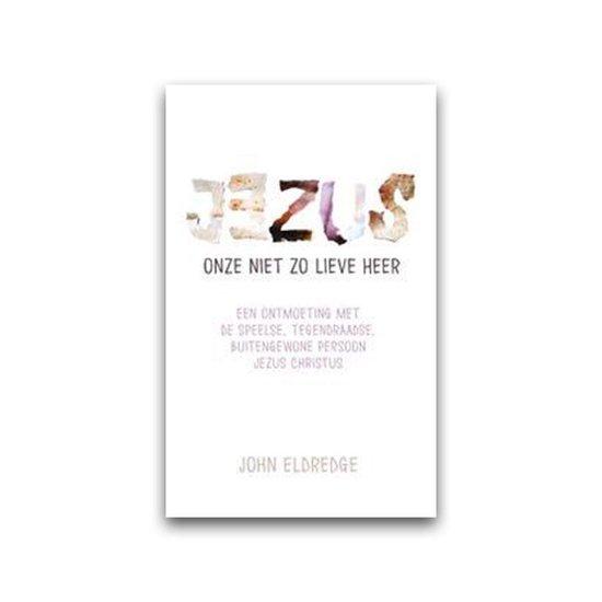 Jezus onze niet zo lieve Heer - John Eldredge | Fthsonline.com