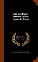Life and Public Services of Hon. James G. Blaine