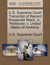 U.S. Supreme Court Transcript of Record Roosevelt Ward, Jr., Petitioner, V. United States of America.