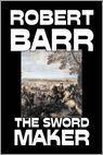 The Sword Maker by Robert Barr, Fiction, Classics, Historical, Action & Adventure