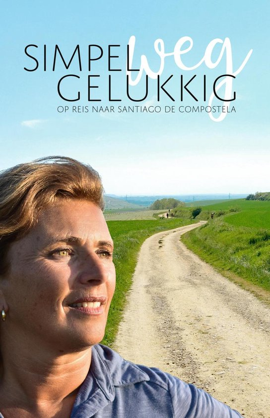Boek cover SimpelWeg Gelukkig, Pelgrim op reis naar Santiago de Compostela van Anne-Marie Kruiper (Paperback)