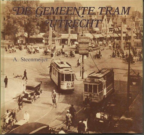 De Gemeente Tram Utrecht ; De paardetram en elektrische tram in Utrecht, 1889-1939 - Steenmeyer | Fthsonline.com