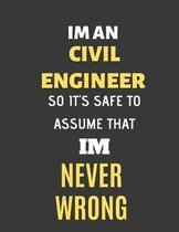 Im An Civil Engineer So Its Safe to Assume That Im Never Wrong