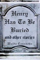 HENRY HAS TO BE BURIED and Other Stories