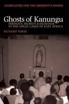 Ghosts of Kanungu - Fertility, Secrecy & Exchange in the Great Lakes of East Africa
