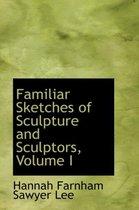 Familiar Sketches of Sculpture and Sculptors, Volume I
