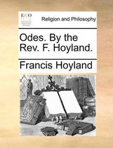 Odes. by the Rev. F. Hoyland.