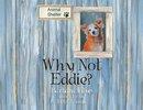 Why Not Eddie?