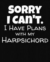 Sorry I Can't I Have Plans With My Harpsichord