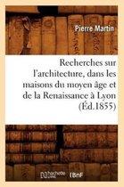 Recherches Sur l'Architecture, Dans Les Maisons Du Moyen Age Et de la Renaissance A Lyon (Ed.1855)
