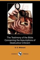 The Testimony of the Bible Concerning the Assumptions of Destructive Criticism (Dodo Press)