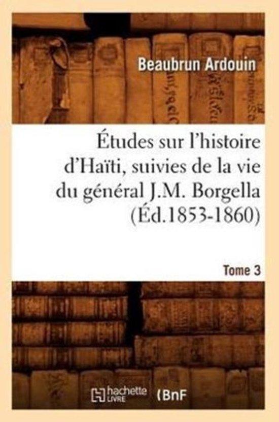 tudes Sur l'Histoire d'Ha ti Suivies de la Vie Du G n ral J.-M. Borgella. Tome 3 ( d.1853-1860)