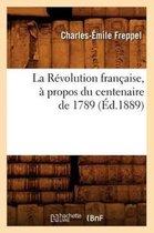 La Revolution francaise, a propos du centenaire de 1789 (Ed.1889)