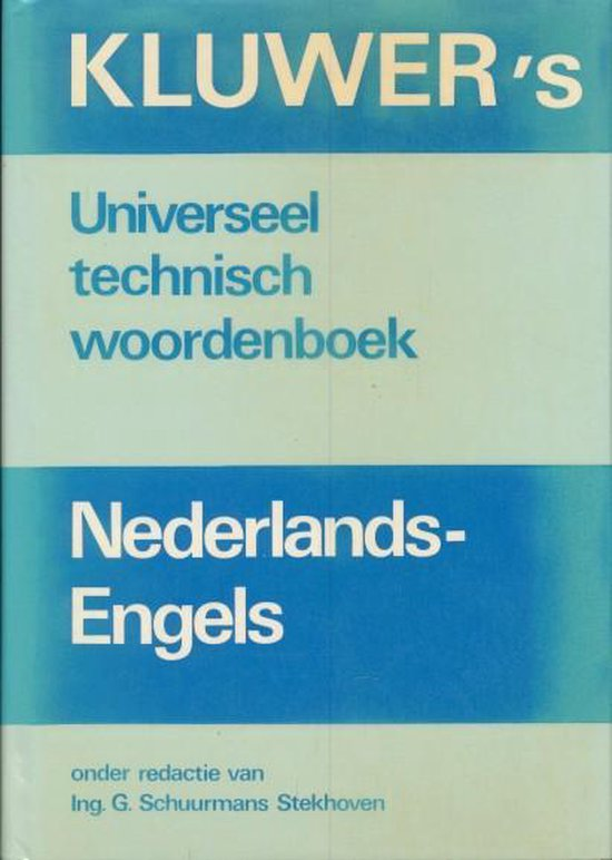 Kluwer's universeel technisch woordenboek Nederlands-Engels - Ing. G. Schuurmans Stekhoven  