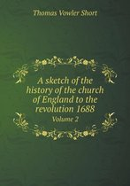 A Sketch of the History of the Church of England to the Revolution 1688 Volume 2