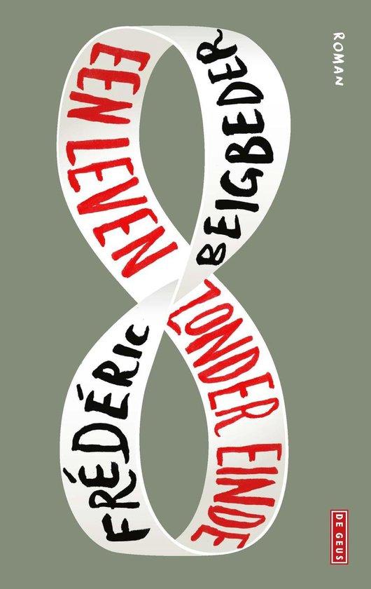 Een leven zonder einde - Frederic Beigbeder  