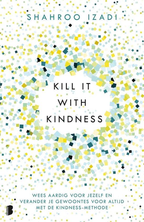 Kill it with kindness - Shahroo Izadi |
