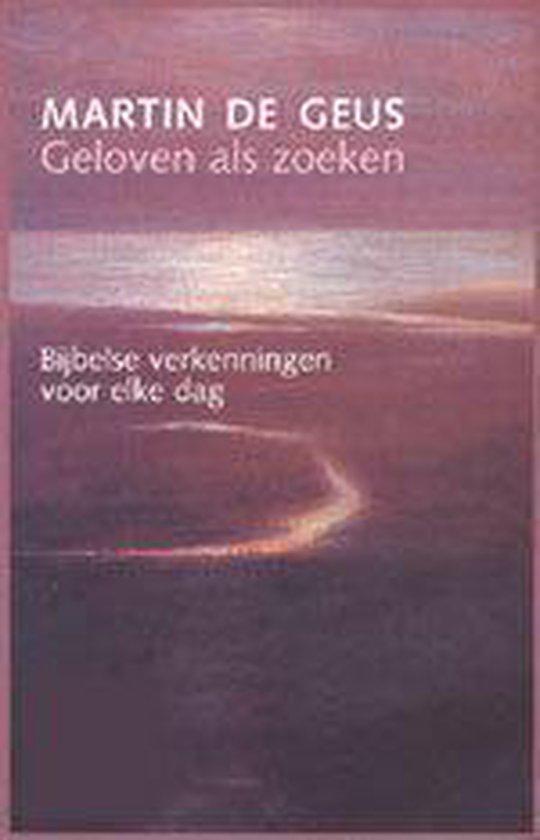 Geloven als zoeken - Bijbelse verkenningen voor elke dag - Martin de Geus |