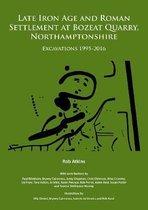 Late Iron Age and Roman Settlement at Bozeat Quarry, Northamptonshire