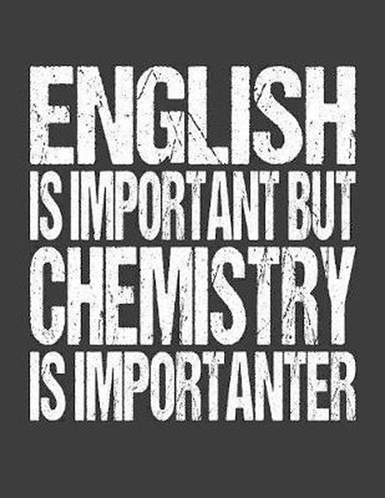 English Is Important But Chemistry Is Importanter