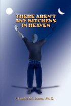 There Aren't Any Kitchens in Heaven