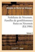 Nobiliaire de Nivernois. Familles de Gentilshommes Fix es En Nivernois Et Y tant En Possession