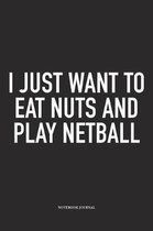 I Just Want To Eat Nuts And Play Netball