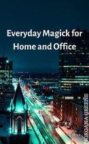 Everyday Magick for Home and Office